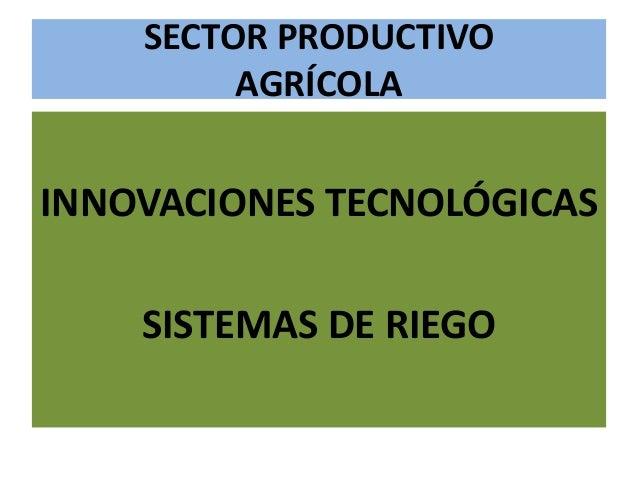 SECTOR PRODUCTIVOAGRÍCOLAINNOVACIONES TECNOLÓGICASSISTEMAS DE RIEGO