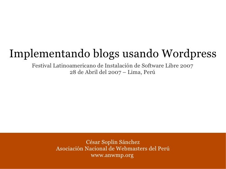 Implementando blogs usando Wordpress    Festival Latinoamericano de Instalación de Software Libre 2007                   2...
