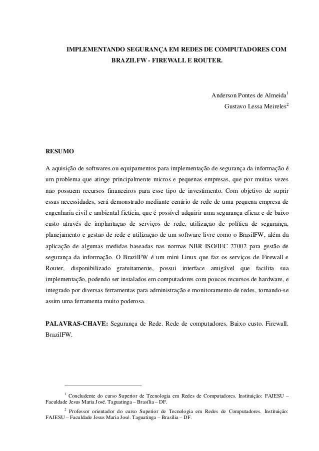 IMPLEMENTANDO SEGURANÇA EM REDES DE COMPUTADORES COM BRAZILFW - FIREWALL E ROUTER. Anderson Pontes de Almeida1 Gustavo Les...