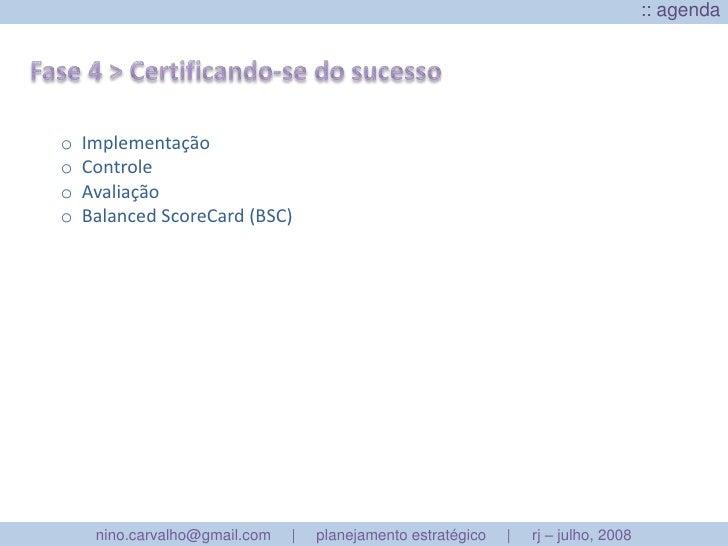 :: agenda <br />Fase 4 > Certificando-se do sucesso<br /><ul><li>  Implementação