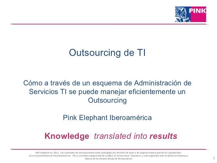 Outsourcing de TI Cómo a través de un esquema de Administración de Servicios TI se puede manejar eficientemente un Outsour...