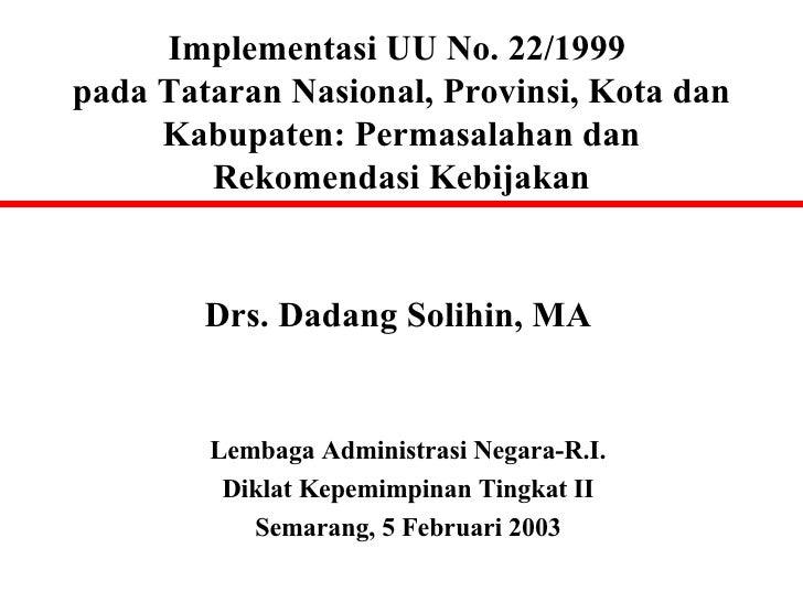 Implementasi UU No. 22/1999 pada Tataran Nasional, Provinsi, Kota dan Kabupaten: Permasalahan dan Rekomendasi Kebijakan