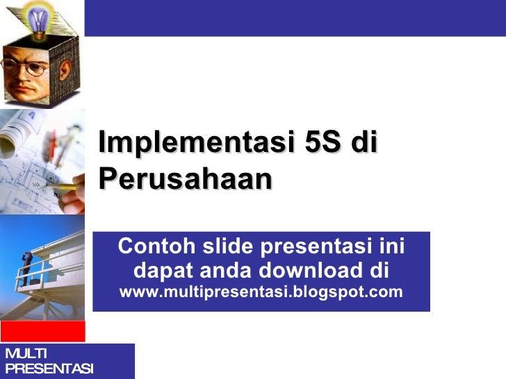 Implementasi 5S di Perusahaan Contoh slide presentasi ini dapat anda download di  www.multipresentasi.blogspot.com