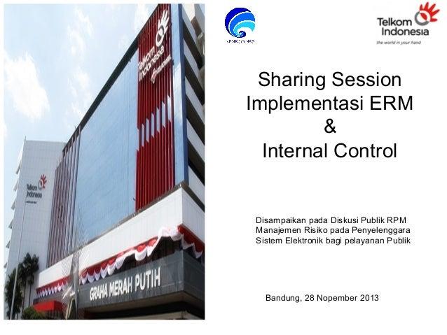 Sharing  Sharing Session Implementasi ERM & Internal Control  Disampaikan pada Diskusi Publik RPM Manajemen Risiko pada Pe...