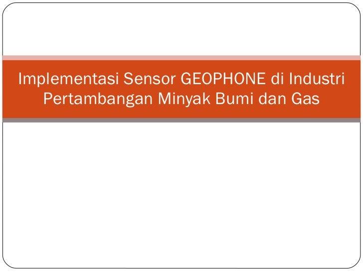 Implementasi Sensor GEOPHONE di Industri Pertambangan Minyak Bumi dan Gas