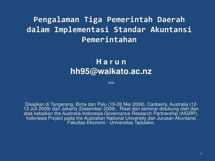 Pengalaman Tiga Pemerintah Daerahdalam Implementasi Standar Akuntansi Pemerintahan<br />H a r u n <br />hh95@waikato.ac.nz...