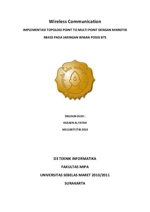 Wireless Communication IMPLEMENTASI TOPOLOGI POINT TO MULTI POINT DENGAN MIKROTIK RB433 PADA JARINGAN WMAN POSISI BTS  DIS...