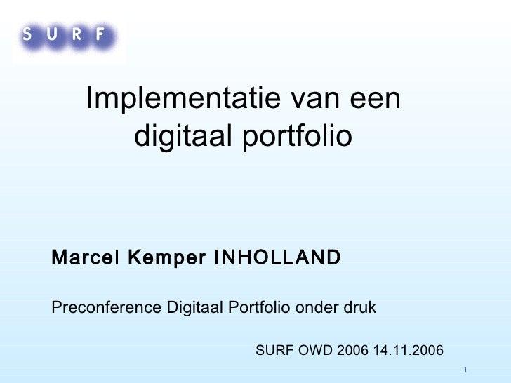 Implementatie van een digitaal portfolio <ul><li>Marcel Kemper INHOLLAND </li></ul><ul><li>Preconference Digitaal Portfoli...