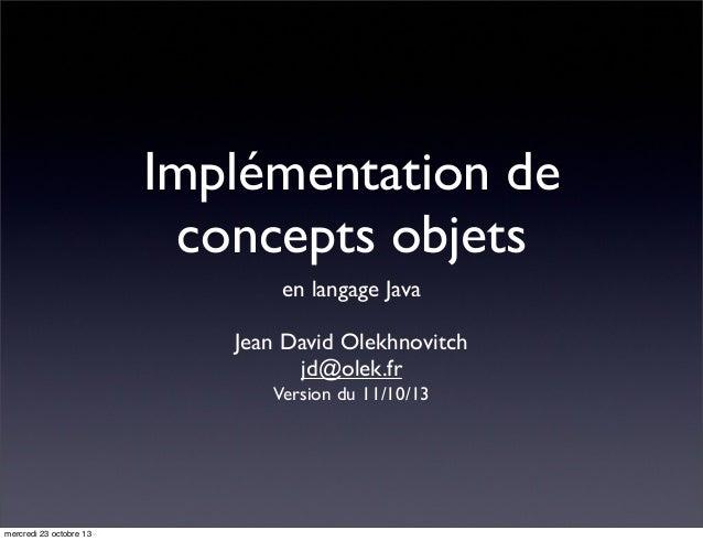 Implémentation de concepts objets en langage Java Jean David Olekhnovitch jd@olek.fr Version du 11/10/13  mercredi 23 octo...