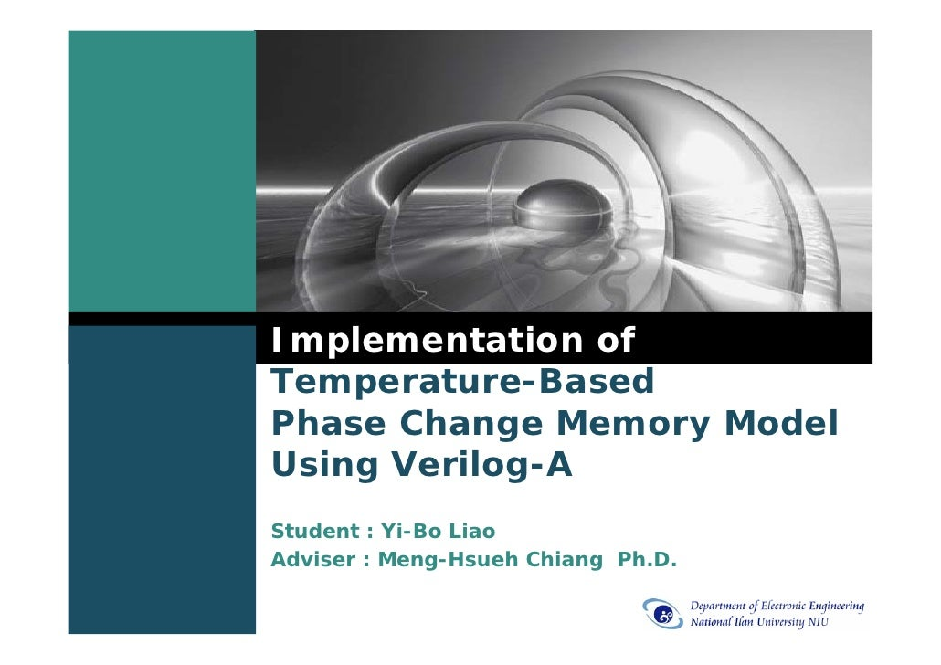 Implementation of Temperature-Based Phase Change Memory Model Using Verilog-A Student : Yi-Bo Liao Adviser : Meng-Hsueh Ch...