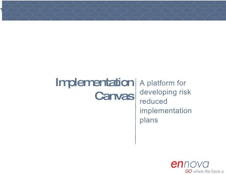 Implementation Canvas<br />A platform for developing risk-reduced implementation plans<br />