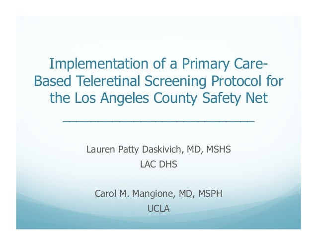 Lauren Patty Daskivich, MD, MSHS LAC DHS Carol M. Mangione, MD, MSPH UCLA Implementation of a Primary Care- Based Telereti...