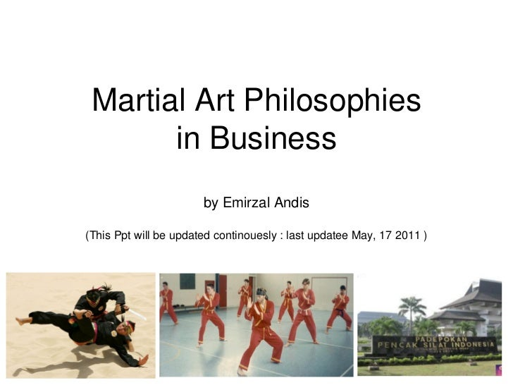 Martial Art Philosophies       in Business                       by Emirzal Andis(This Ppt will be updated continouesly : ...