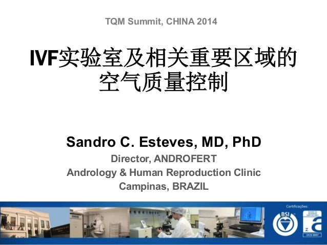 Sandro C. Esteves, MD, PhD Director, ANDROFERT Andrology & Human Reproduction Clinic Campinas, BRAZIL IVF实验室及相关重要区域的 空气质量控...