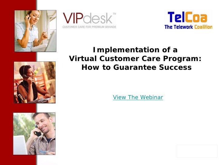 Cover Slide      Implementation of aVirtual Customer Care Program:   How to Guarantee Success               View The Webin...