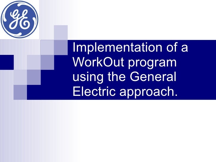 Implementation of a WorkOut program using the General Electric approach.