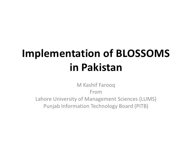 Implementation of BLOSSOMS        in Pakistan                   M Kashif Farooq                        From  Lahore Univer...