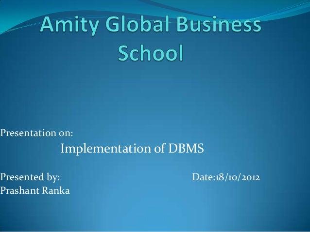 Presentation on:  Implementation of DBMS Presented by: Prashant Ranka  Date:18/10/2012