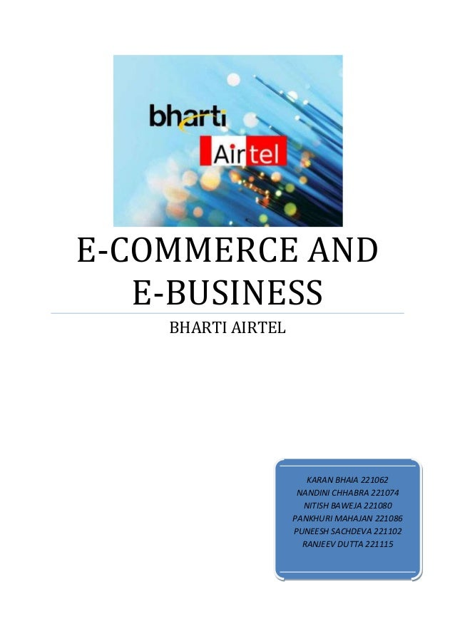E-COMMERCE AND E-BUSINESS BHARTI AIRTEL  KARAN BHAIA 221062 NANDINI CHHABRA 221074 NITISH BAWEJA 221080 PANKHURI MAHAJAN 2...