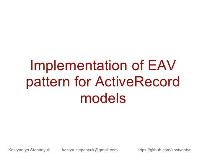 Implementation of EAV        pattern for ActiveRecord                 modelsKostyantyn Stepanyuk   kostya.stepanyuk@gmail....