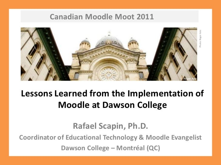 Canadian Moodle Moot 2011<br />Photo: Roger Aziz<br />Lessons Learned from the Implementation of Moodle at Dawson College ...