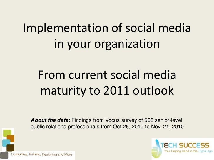 Implementation of social media in your organizationFrom current social media maturity to 2011 outlook <br />About the data...