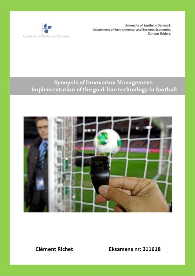Clément Richet Eksamens nr: 311618Synopsis of Innovation Management:Implementation of the goal-line technology in football