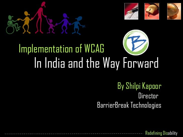 Implementation of WCAG  In India and the Way Forward By Shilpi Kapoor Director  BarrierBreak Technologies