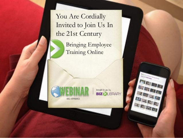 You Are CordiallyInvited to Join Us Inthe 21st CenturyBringing EmployeeTraining Online