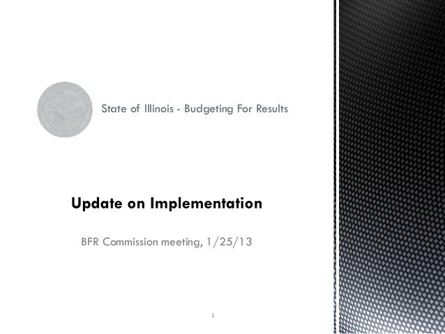 State of Illinois - Budgeting For ResultsBFR Commission meeting, 1/25/13                           1