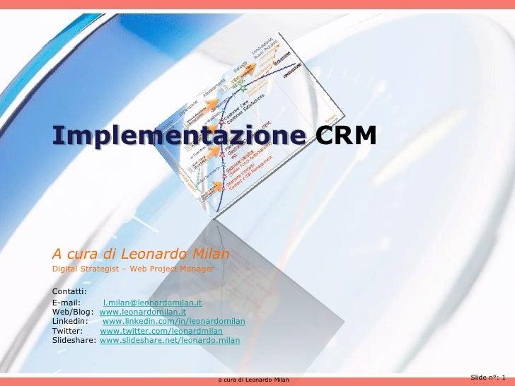 Implementazione CRMA cura di Leonardo MilanDigital Strategist – Web Project ManagerContatti:E-mail:        l.milan@leonard...