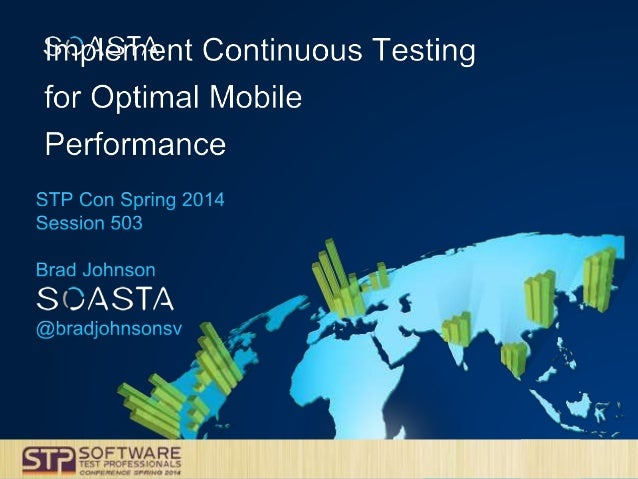 Continuous Testing for Optimal Mobile Peroformance - STPCon Spring 2014