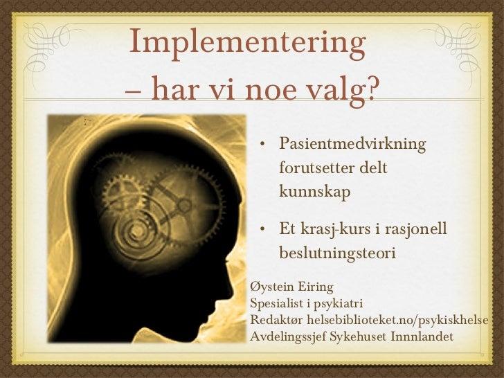 Implementering  – har vi noe valg? <ul><li>Pasientmedvirkning forutsetter delt kunnskap </li></ul><ul><li>Et krasj-kurs i ...