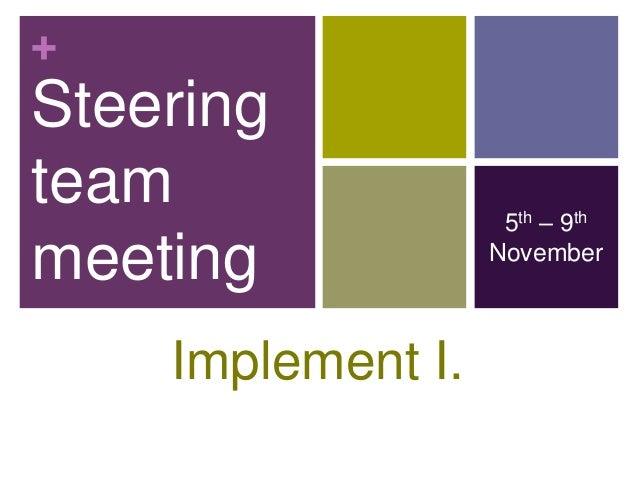 +Steeringteam                5th – 9thmeeting            November    Implement I.