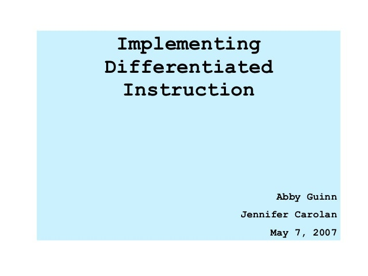 Implementing Differentiated Instruction Abby Guinn Jennifer Carolan May 7, 2007