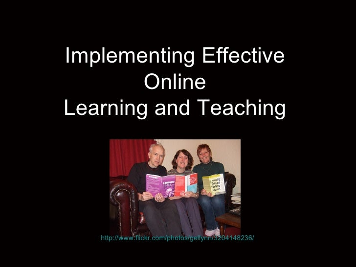 Implementing Effective  Online  Learning and Teaching  http://www.flickr.com/photos/gellynn/3204148236/