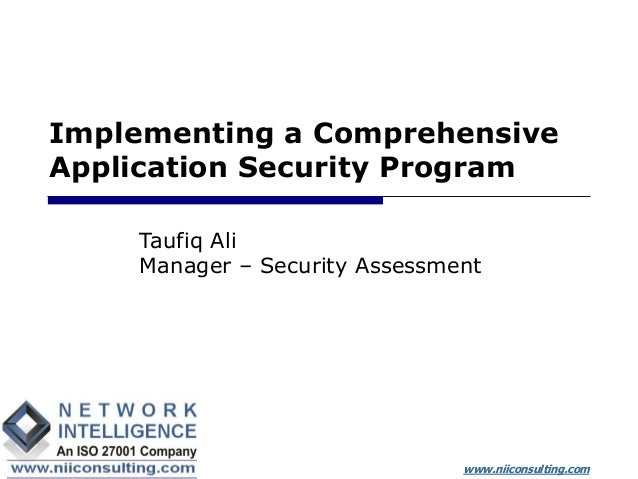 www.niiconsulting.com Implementing a Comprehensive Application Security Program Taufiq Ali Manager – Security Assessment