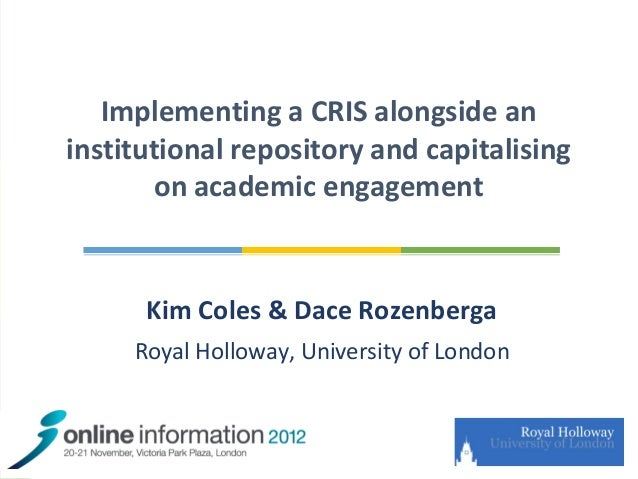 Implementing a CRIS alongside an  institutional repository and capitalising         on academic engagement              Ki...