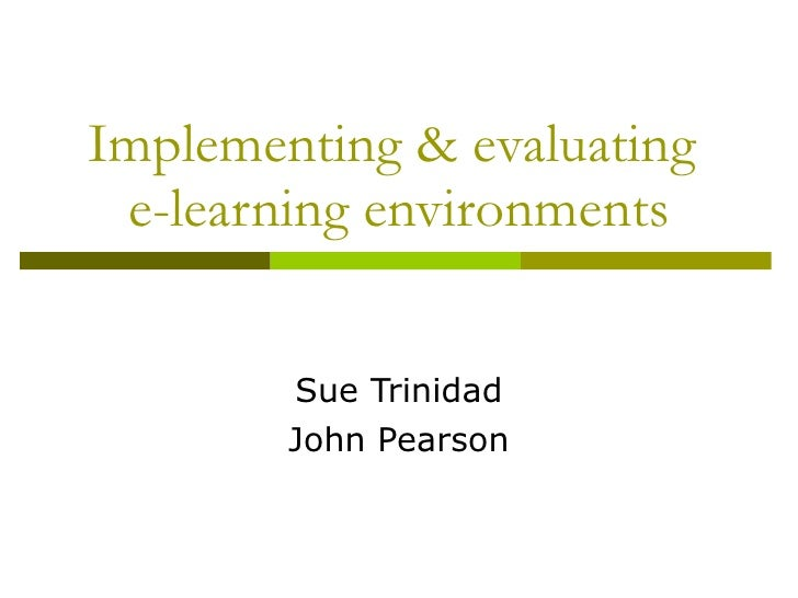 Implementing And Evaluating E Learning Environments