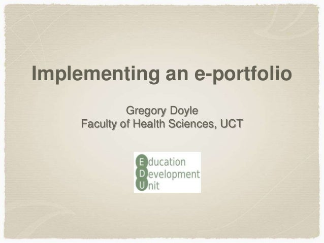 Implementing an e-portfolioGregory DoyleFaculty of Health Sciences, UCT
