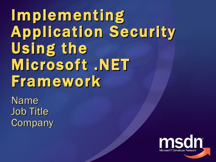 Implementing Application Security Using the Microsoft .NET Framework Name Job Title Company