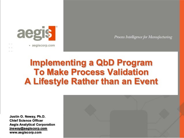 Implementing a QbD Program           To Make Process Validation         A Lifestyle Rather than an EventJustin O. Neway, P...