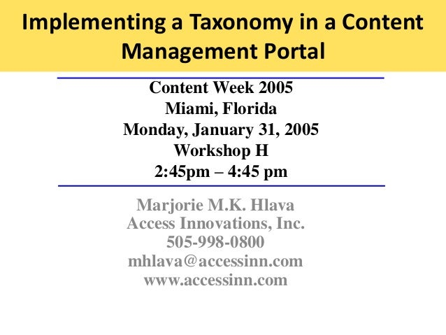 Implementing a Taxonomy in a Content Management Portal Content Week 2005 Miami, Florida Monday, January 31, 2005 Workshop ...