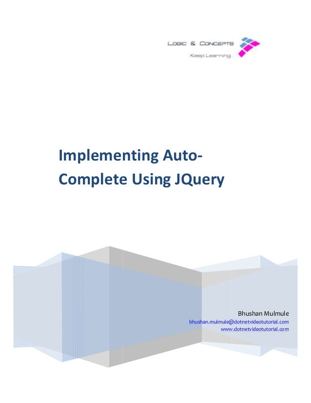 Implementing Auto Complete Using JQuery Implementing Auto- Complete Using JQuery bhushan.mulmule@dotnetvideotutorial.com w...