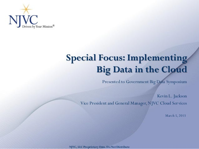 Special Focus: Implementing       Big Data in the Cloud                         Presented to Government Big Data Symposium...