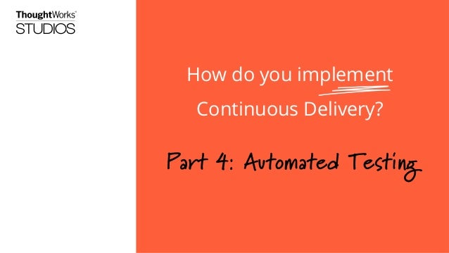How do you implement Continuous Delivery?  Part 4: Automated Testing