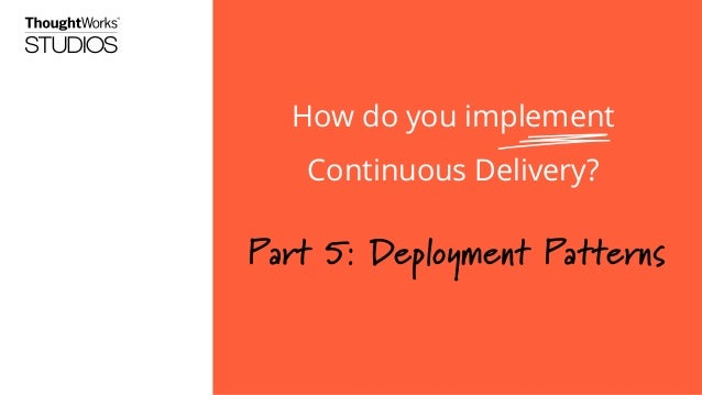 How do you implement Continuous Delivery?: Part 5 - Deployment Patterns