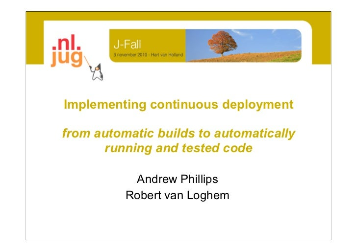 Implementing continuous deploymentfrom automatic builds to automatically       running and tested code           Andrew Ph...