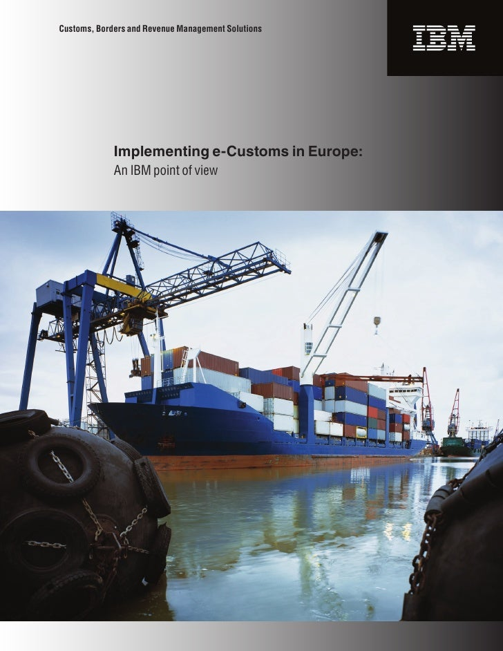 Implementing e-Customs in Europe:  An IBM point of view on E Government Solutions