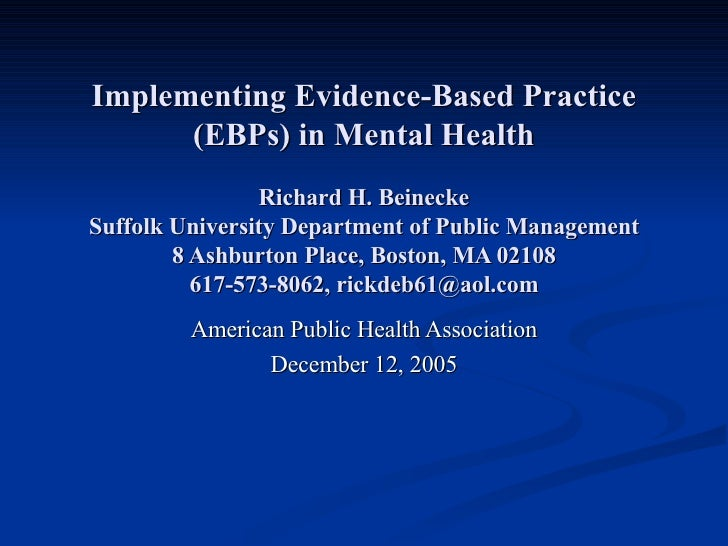 Implementing Evidence-Based Practice (EBPs) in Mental Health Richard H. Beinecke Suffolk University Department of Public M...